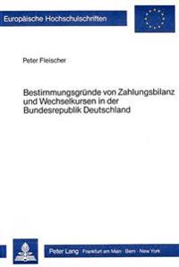 Bestimmungsgruende Von Zahlungsbilanz Und Wechselkursen in Der Bundesrepublik Deutschland 1974-1981