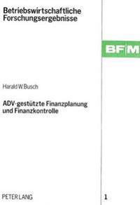 Adv-Gestuetzte Finanzplanung Und Finanzkontrolle: Ein Systementwurf Fuer Mittelstaendische Unternehmungen