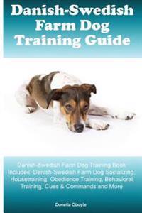 Danish-Swedish Farm Dog Training Guide Danish-Swedish Farm Dog Training Book Includes: Danish-Swedish Farm Dog Socializing, Housetraining, Obedience T