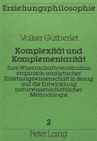 Komplexitaet Und Komplementaritaet: Zum Wissenschaftsverstaendnis Empirisch-Analytischer Erziehungs- Wissenschaft in Bezug Auf Die Entwicklung Naturwi