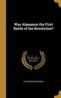 WAS ALAMANCE THE 1ST BATTLE OF