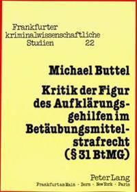 Kritik Der Figur Des Aufklaerungsgehilfen Im Betaeubungsmittelstrafrecht ( 31 Btmg)