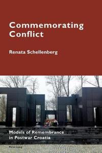 Commemorating Conflict: Models of Remembrance in Postwar Croatia