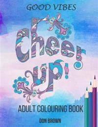 Good Vibes Adult Colouring Book: Cheer Up