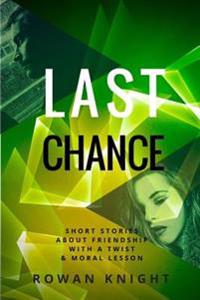 Last Chance: Short Stories about Friendship with a Twist and Moral Lesson