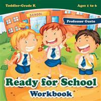 Ready for School Workbook Toddler-Grade K - Ages 1 to 6
