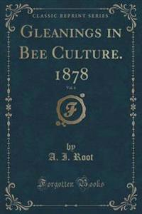 Gleanings in Bee Culture. 1878, Vol. 6 (Classic Reprint)