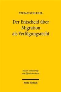 Der Entscheid Uber Migration ALS Verfugungsrecht: Eine Anwendung Der Okonomischen Analyse Des Rechts Auf Das Migrationsrecht Am Beispiel Der Schweiz