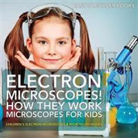 Electron Microscopes! How They Work - Microscopes for Kids - Children's Electron Microscopes & Microscopy Books