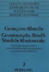 Georg Von Albrecht. Gesamtausgabe, Band 1: Saemtliche Klavierwerke: Herausgegeben Erstmals Vollstaendig Nach Den Handschriften