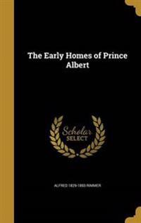 EARLY HOMES OF PRINCE ALBERT