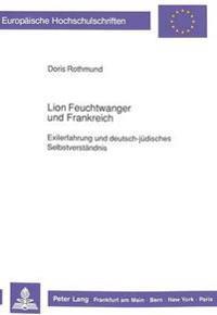 Lion Feuchtwanger Und Frankreich: Exilerfahrung Und Deutsch-Juedisches Selbstverstaendnis