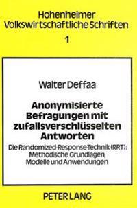 Anonymisierte Befragungen Mit Zufallsverschluesselten Antworten: Die Randomized-Response-Technik (Rrt): Methodische Grundlagen, Modelle Und Anwendunge