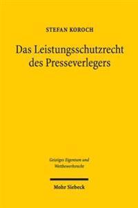 Das Leistungsschutzrecht Des Presseverlegers: Legitimation, Konzeption Und Reflektion Der 87f Bis 87h Urhg