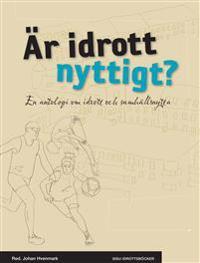 Är idrott nyttigt? : en antologi om idrott och samhällsnytta