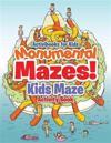 Monumental Mazes! Kids Maze Activity Book