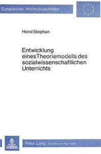 Entwicklung Eines Theoriemodells Des Sozialwissenschaftlichen Unterrichts: Unter Der Perspektive Einer Phaenomenologisch-Interaktionistischen Soziolog