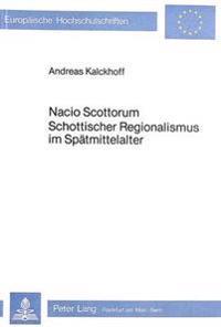 Nacio Scottorum. Schottischer Regionalismus Im Spaetmittelalter