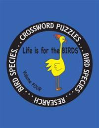 Life Is for the Birds Volume Four: Research and Complete Crossword Puzzles on the Corncrake, Gray Catbird, Greater Honeyguide, Rainbow Lorikeet, Respl