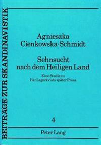 Sehnsucht Nach Dem Heiligen Land: Eine Studie Zu Paer Lagerkvists Spaeter Prosa