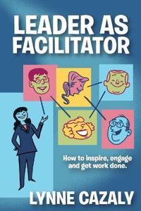 Leader as Facilitator - Lynne Cazaly - böcker (9780987462978)     Bokhandel