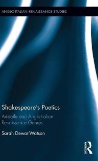 Shakespeare's Poetics: Aristotle and Anglo-Italian Renaissance Genres