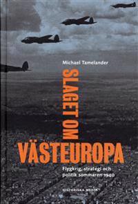 Slaget om Västeuropa : Flygkrig, strategi och politik sommaren 1940