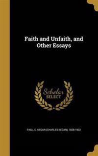 FAITH & UNFAITH & OTHER ESSAYS