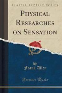 Physical Researches on Sensation (Classic Reprint)