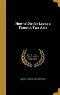 HT DIE FOR LOVE A FARCE IN 2 A