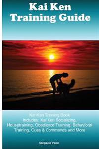 Kai Ken Training Guide Kai Ken Training Book Includes: Kai Ken Socializing, Housetraining, Obedience Training, Behavioral Training, Cues & Commands an