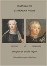 Historien om systrarna Taube : Hedvig & Charlotta som gick så skilda vägar : två levnadsöden