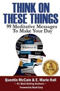 Think on These Things: 99 Meditative Messages to Make Your Day