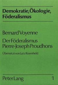 Bernard Voyenne: Der Foederalismus Pierre-Joseph Proudhons
