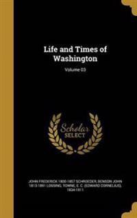 LIFE & TIMES OF WASHINGTON VOL