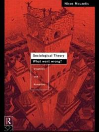 Sociological Theory : What Went Wrong?