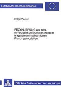 Rezyklierung ALS Intertemporales Allokationsproblem in Gesamtwirtschaftlichen Planungsmodellen