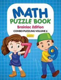 Math Puzzle Book - Brainiac Edition - Combo Puzzling Volume 6