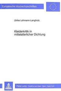 Kleiderkritik in Mittelalterlicher Dichtung: Der Arme Hartmann, Heinrich 'Von Melk', Neidhart, Wernher Der Gartenaere Und Ein Ausblick Auf Die Stellun