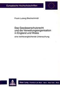 Das Gewaesserschutzrecht Und Die Verwaltungsorganisation in England Und Wales: Eine Rechtsvergleichende Untersuchung