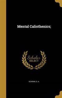 MENTAL CALISTHENICS