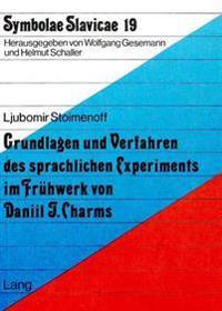 Grundlagen Und Verfahren Des Sprachlichen Experiments Im Fruehwerk Von Daniil J. Charms: Ein Beitrag Zur Definition Der -Oberiutischen- Aesthetik