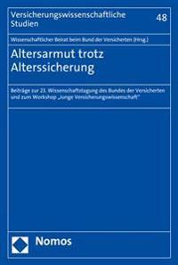 Altersarmut Trotz Alterssicherung: Beitrage Zur 23. Wissenschaftstagung Des Bundes Der Versicherten Und Zum Workshop 'Junge Versicherungswissenschaft'
