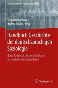 Handbuch Geschichte Der Deutschsprachigen Soziologie: Band 1: Geschichte Der Soziologie Im Deutschsprachigen Raum