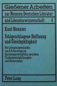 Fehlgeschlagene Hoffnung Und Gleichgueltigkeit: Die Literaturgeschichte Von G.G. Gervinus Im Spannungsverhaeltnis Zwischen Fundamentalphilosophie Und