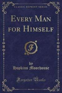 Every Man for Himself (Classic Reprint)