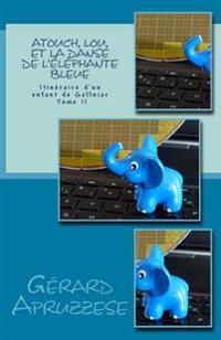 Atouch, Lou Et La Danse de L'Elephante Bleue: Itineraire D'Un Enfant de Gallniar - Tome 2
