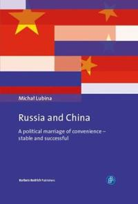 Russia and China: A Political Marriage of Convenience--Stable and Successful