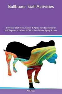 Bullboxer Staff Activities Bullboxer Staff Tricks, Games & Agility Includes