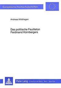 Das Politische Feuilleton Ferdinand Kuernbergers: Themen Und Technik Einer Literarischen Kleinform Im Zeitalter Des Deutschen Liberalismus in Oesterre